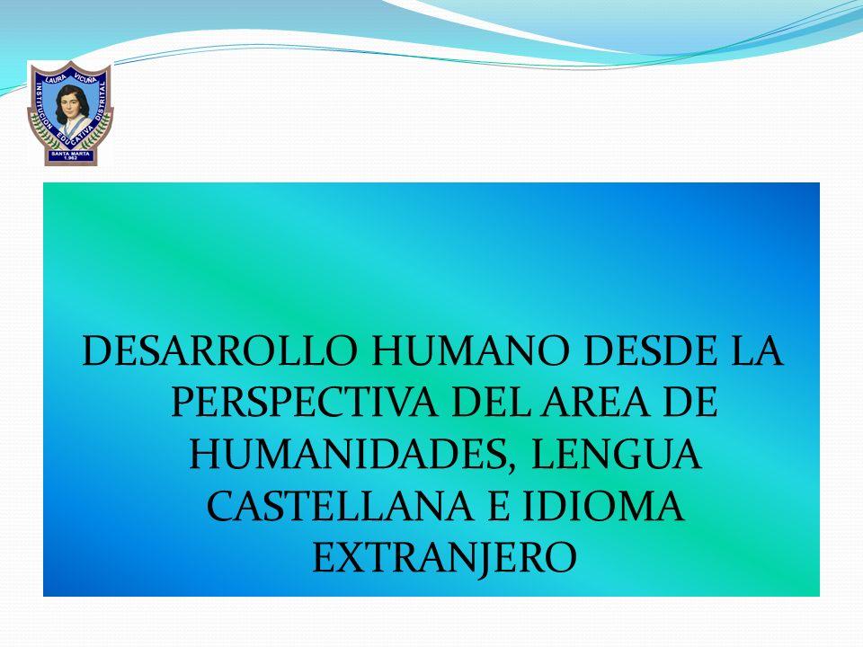 DESARROLLO HUMANO DESDE LA PERSPECTIVA DEL AREA DE HUMANIDADES, LENGUA CASTELLANA E IDIOMA EXTRANJERO