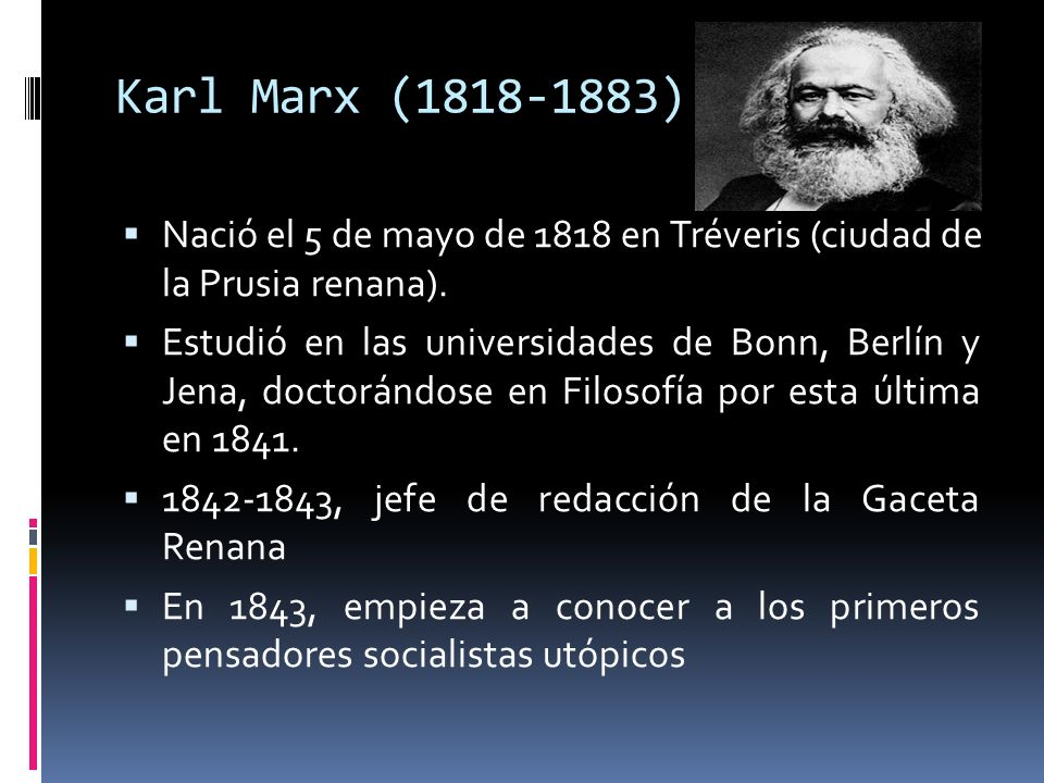Karl Marx (1818-1883) Nació el 5 de mayo de 1818 en Tréveris (ciudad de la Prusia renana).