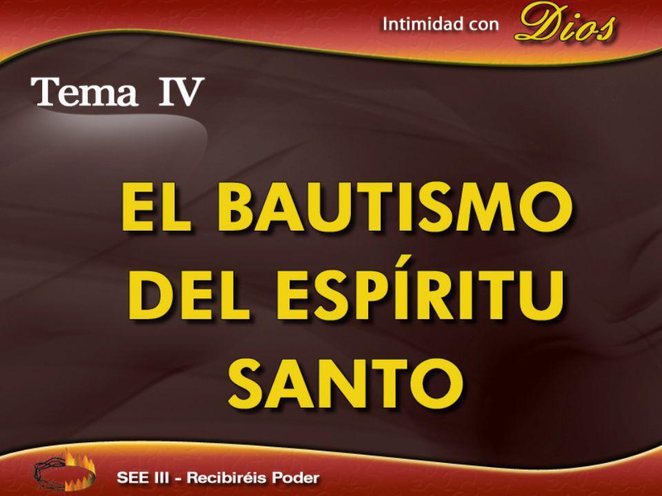 Intimidad con Dios Tema IV EL BAUTISMO DEL ESPÍRITU SANTO