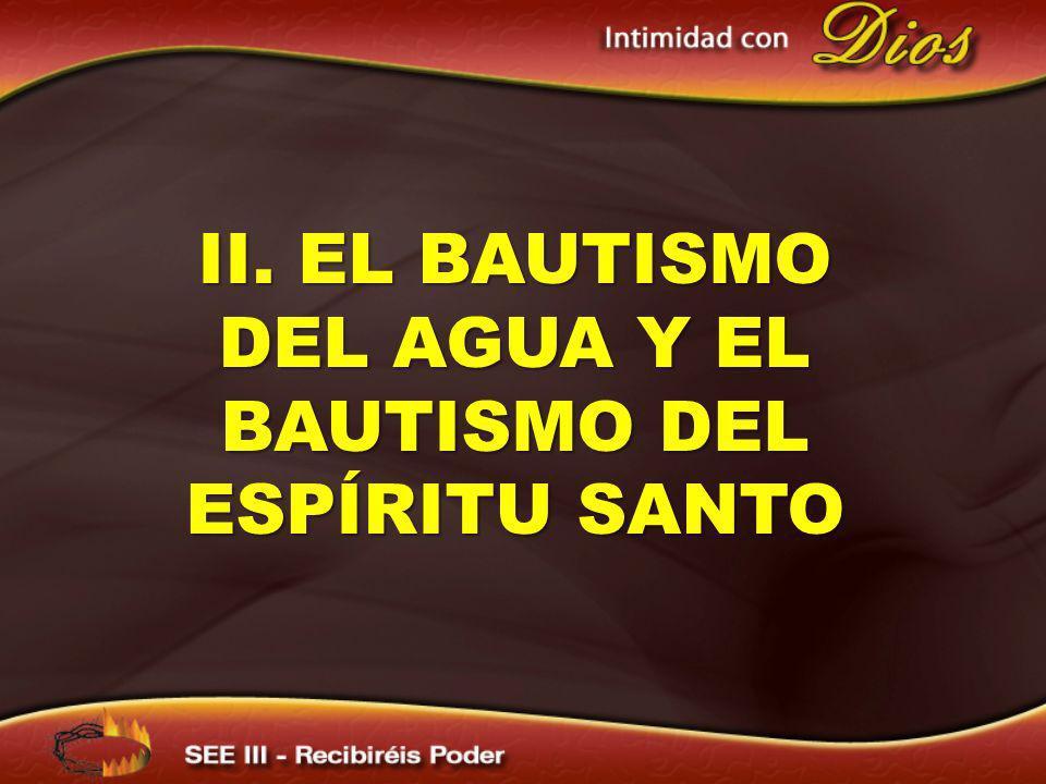 II. EL BAUTISMO DEL AGUA Y EL BAUTISMO DEL ESPÍRITU SANTO