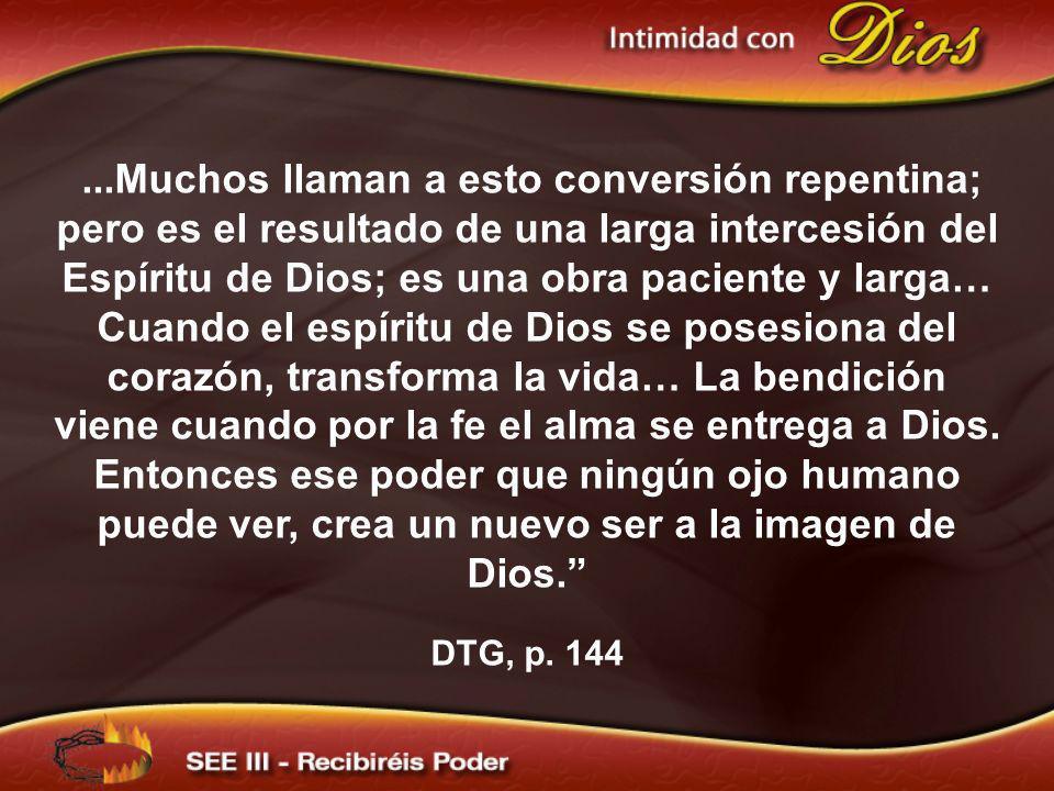 ...Muchos llaman a esto conversión repentina; pero es el resultado de una larga intercesión del Espíritu de Dios; es una obra paciente y larga…