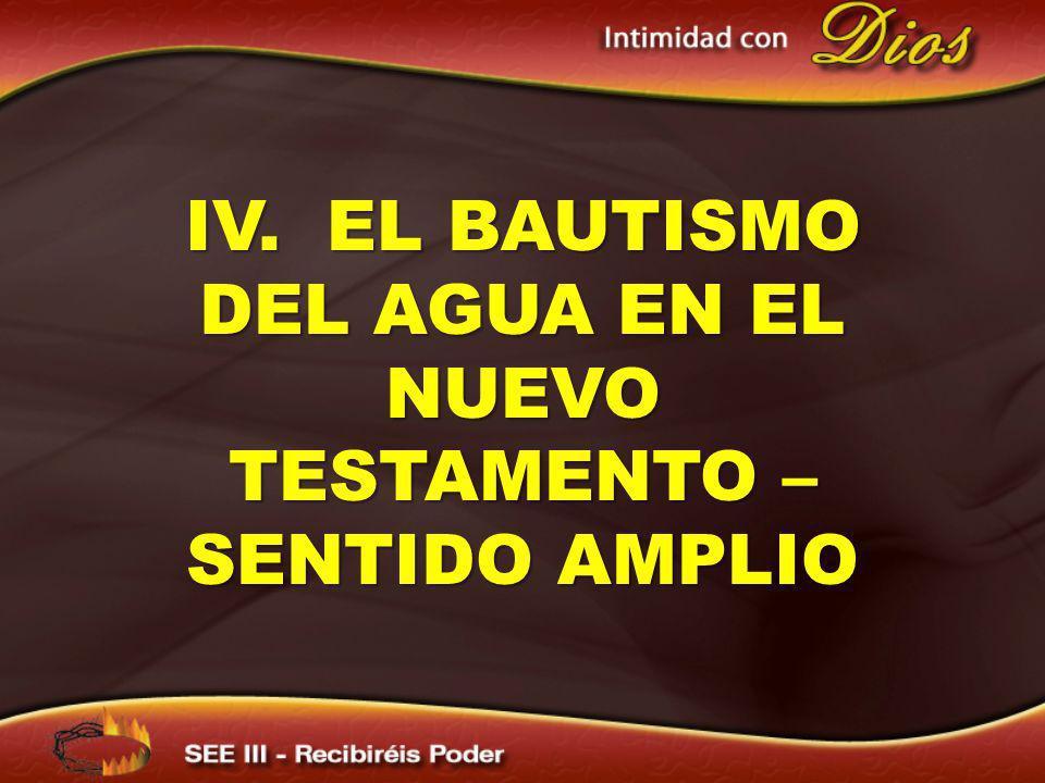 IV. EL BAUTISMO DEL AGUA EN EL NUEVO TESTAMENTO – SENTIDO AMPLIO