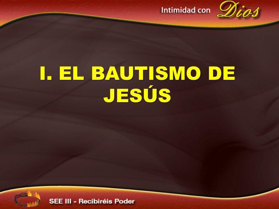 I. EL BAUTISMO DE JESÚS I. EL BAUTISMO DE JESÚS