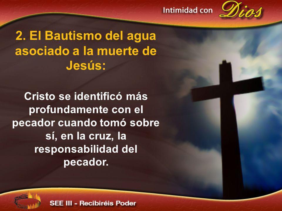 2. El Bautismo del agua asociado a la muerte de Jesús: