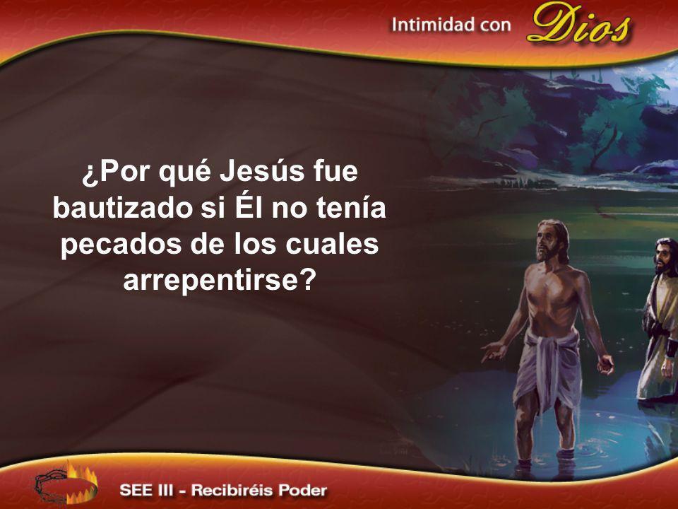 ¿Por qué Jesús fue bautizado si Él no tenía pecados de los cuales arrepentirse