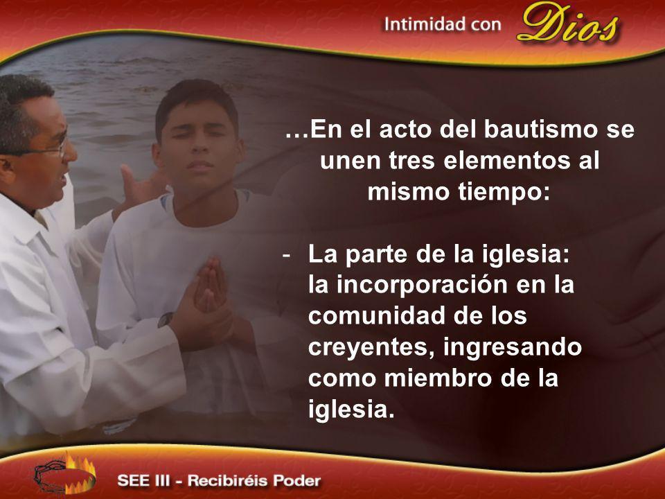 …En el acto del bautismo se unen tres elementos al mismo tiempo: