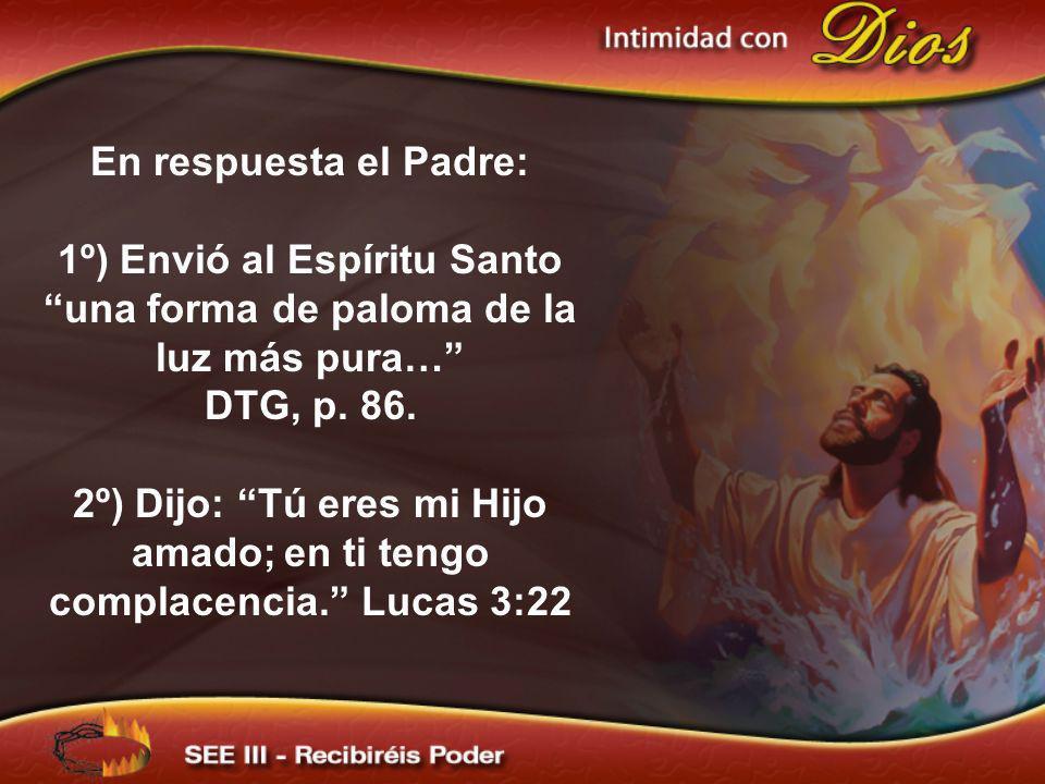 1º) Envió al Espíritu Santo una forma de paloma de la luz más pura…