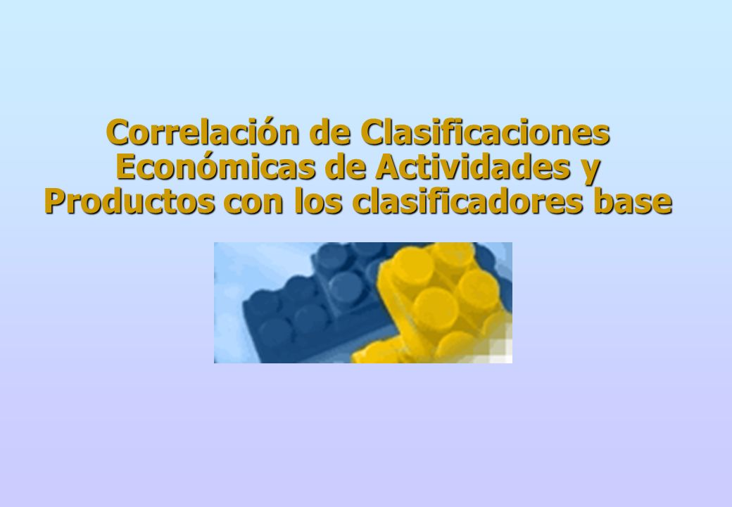 Correlación de Clasificaciones Económicas de Actividades y Productos con los clasificadores base