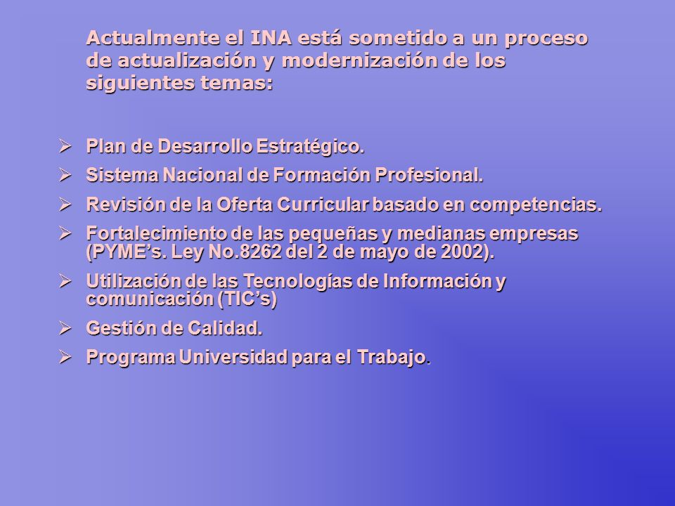 Actualmente el INA está sometido a un proceso de actualización y modernización de los siguientes temas: