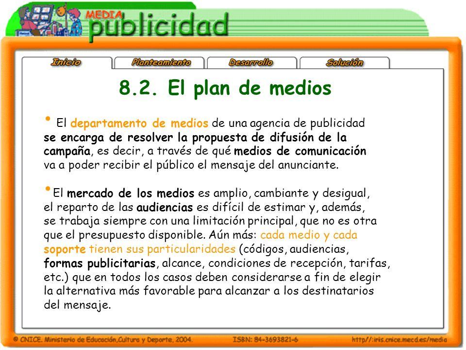 8.2. El plan de medios El departamento de medios de una agencia de publicidad. se encarga de resolver la propuesta de difusión de la.