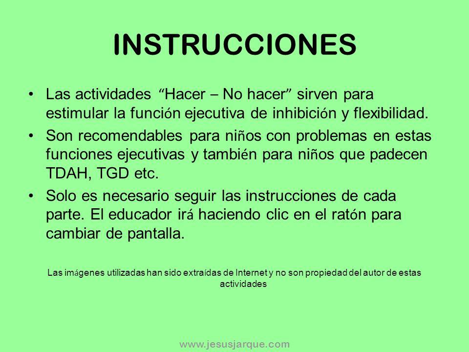 INSTRUCCIONES Las actividades Hacer – No hacer sirven para estimular la función ejecutiva de inhibición y flexibilidad.