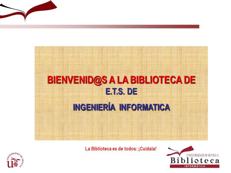 BIENVENID@S A LA BIBLIOTECA DE E.T.S. DE INGENIERÍA INFORMATICA