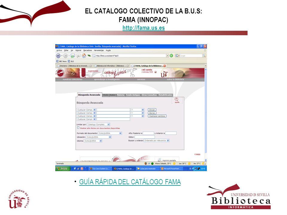 EL CATALOGO COLECTIVO DE LA B.U.S: FAMA (INNOPAC) http://fama.us.es