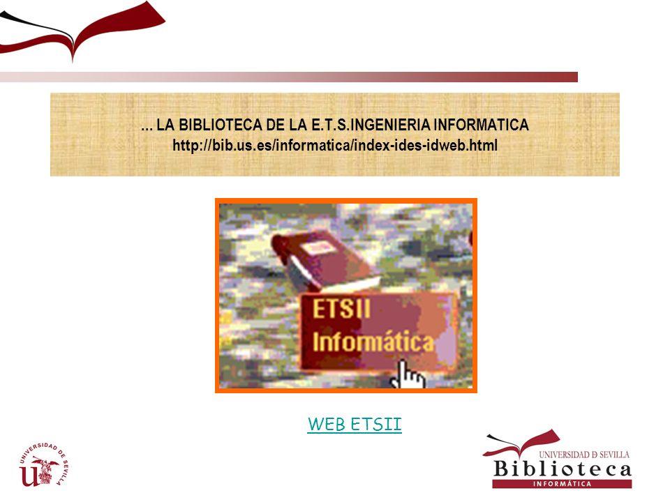 LA BIBLIOTECA DE LA E. T. S. INGENIERIA INFORMATICA http://bib. us