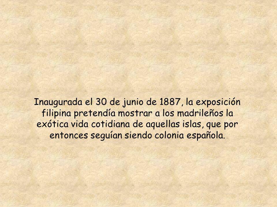 Inaugurada el 30 de junio de 1887, la exposición filipina pretendía mostrar a los madrileños la exótica vida cotidiana de aquellas islas, que por entonces seguían siendo colonia española.