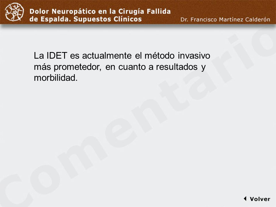 Comentario a diapo29La IDET es actualmente el método invasivo más prometedor, en cuanto a resultados y morbilidad.