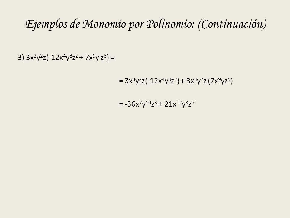 Ejemplos de Monomio por Polinomio: (Continuación)
