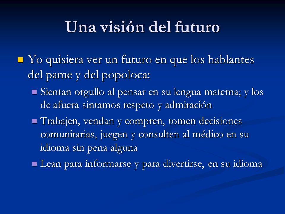 Una visión del futuro Yo quisiera ver un futuro en que los hablantes del pame y del popoloca: