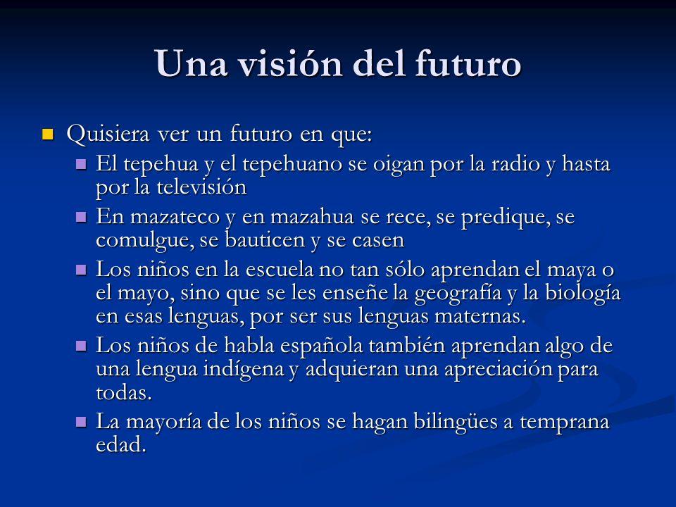 Una visión del futuro Quisiera ver un futuro en que: