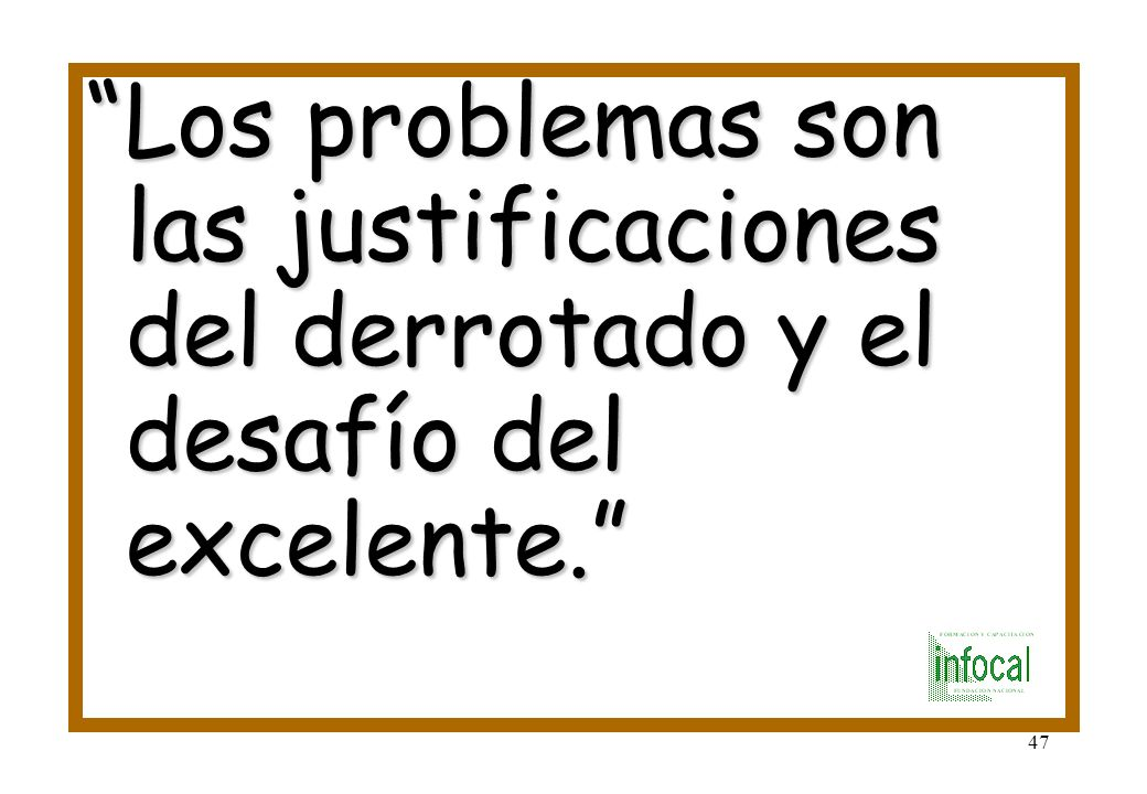 Los problemas son las justificaciones del derrotado y el desafío del excelente.