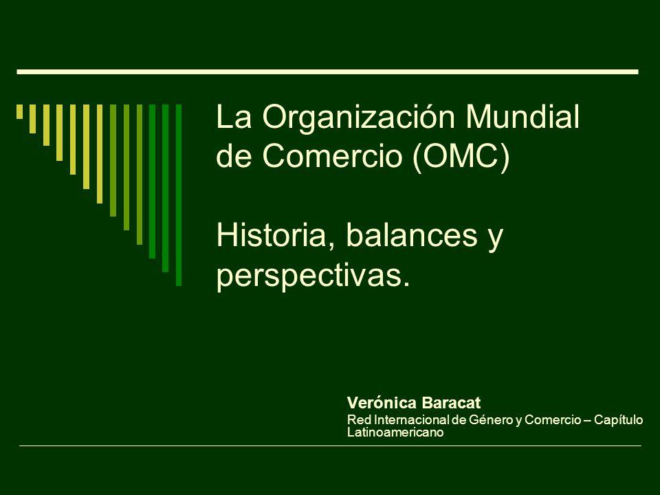 La Organización Mundial de Comercio (OMC) Historia, balances y perspectivas.