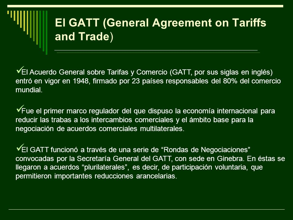 El GATT (General Agreement on Tariffs and Trade)