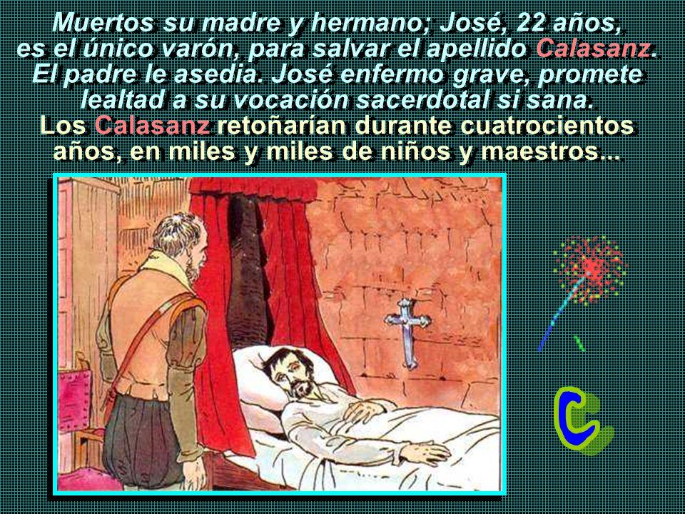 Muertos su madre y hermano; José, 22 años, es el único varón, para salvar el apellido Calasanz.