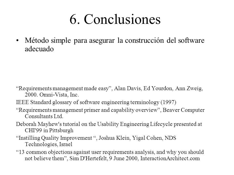 6. Conclusiones Método simple para asegurar la construcción del software adecuado.
