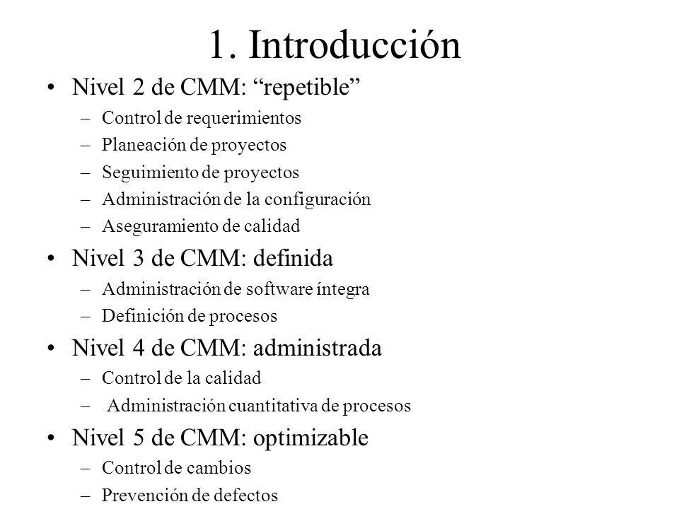 1. Introducción Nivel 2 de CMM: repetible Nivel 3 de CMM: definida