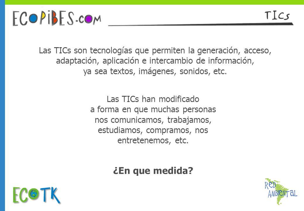 Las TICs son tecnologías que permiten la generación, acceso, adaptación, aplicación e intercambio de información, ya sea textos, imágenes, sonidos, etc.
