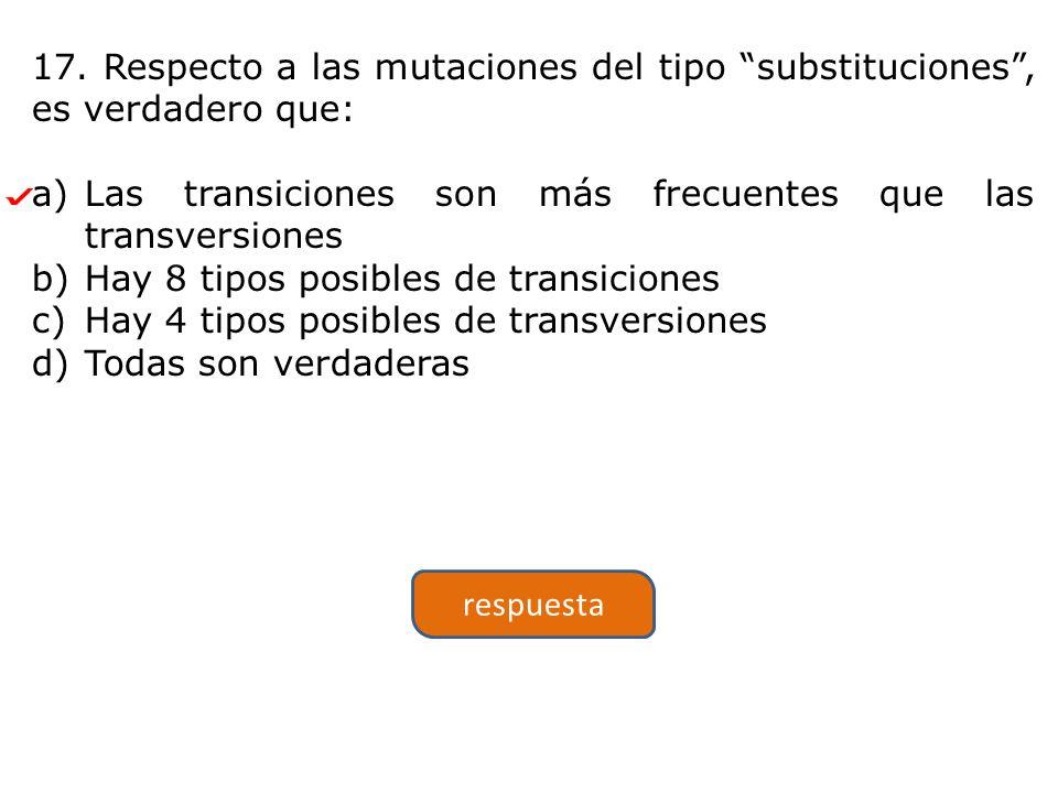 17. Respecto a las mutaciones del tipo substituciones , es verdadero que: