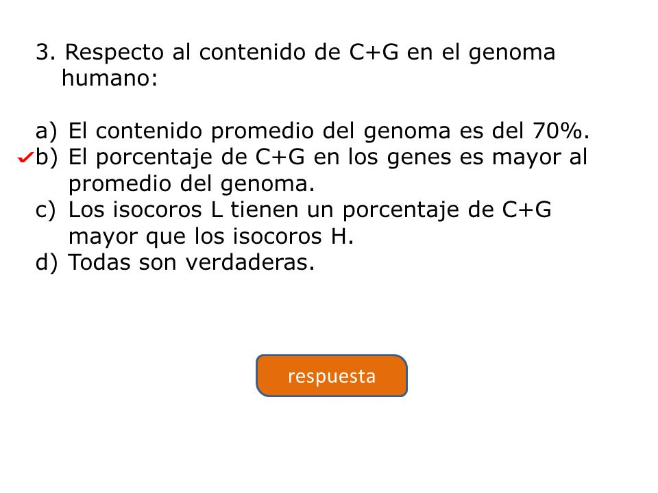 3. Respecto al contenido de C+G en el genoma humano: