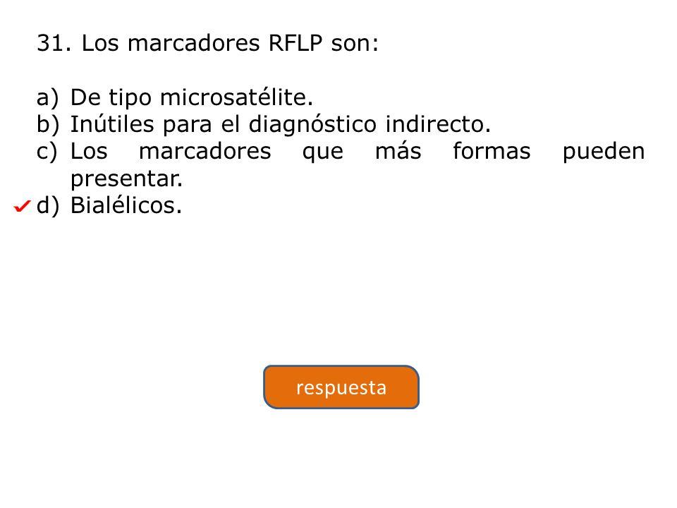 31. Los marcadores RFLP son: