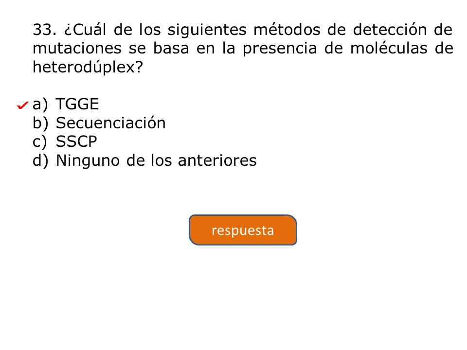 33. ¿Cuál de los siguientes métodos de detección de mutaciones se basa en la presencia de moléculas de heterodúplex