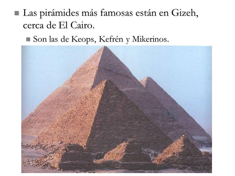 Las pirámides más famosas están en Gizeh, cerca de El Cairo.