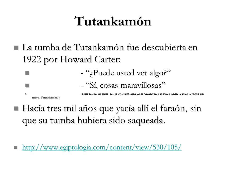 Tutankamón La tumba de Tutankamón fue descubierta en 1922 por Howard Carter: - ¿Puede usted ver algo