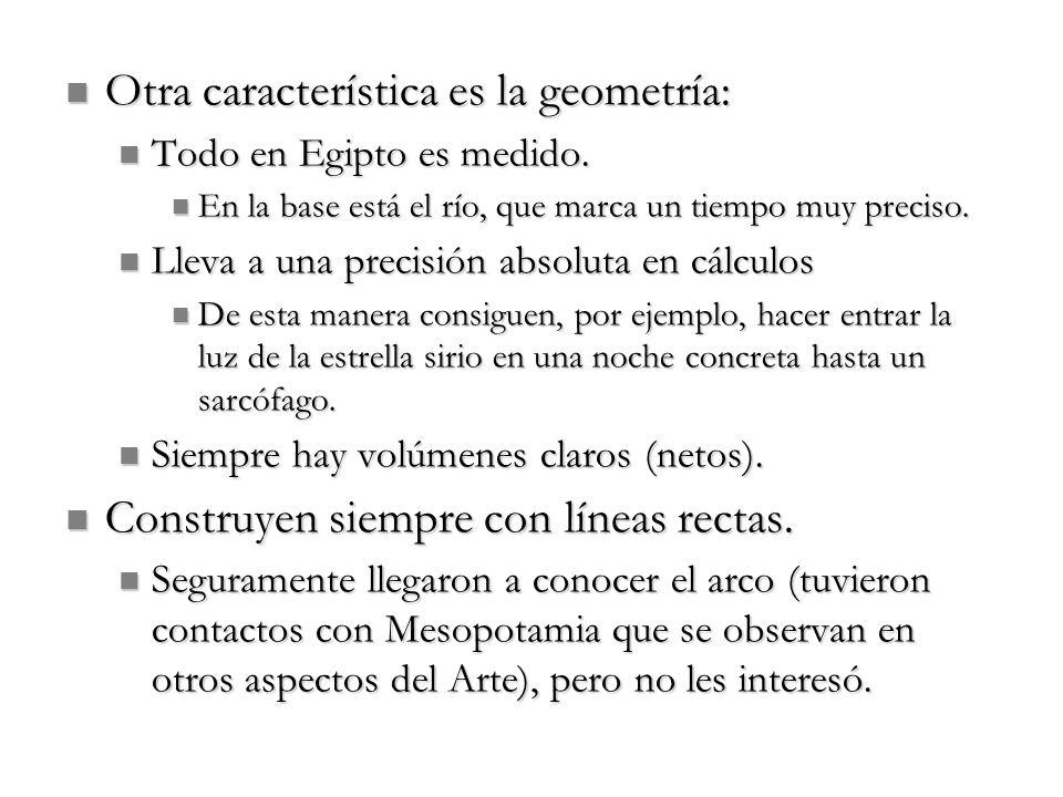 Otra característica es la geometría: