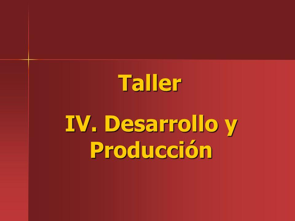 IV. Desarrollo y Producción