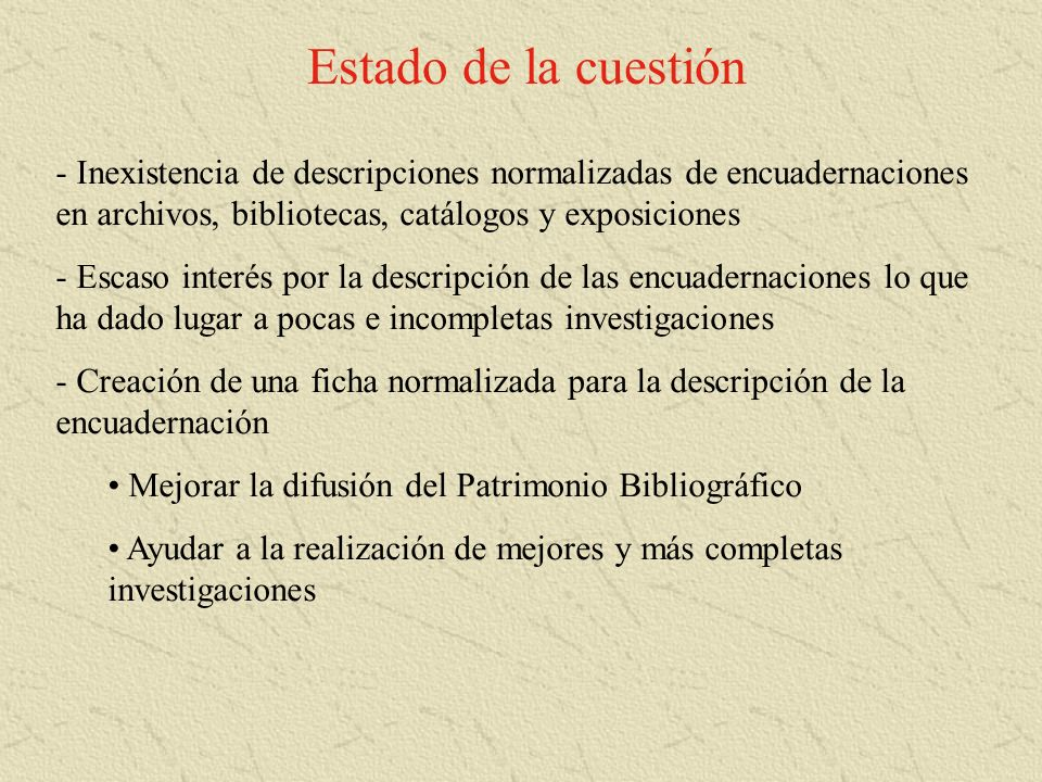 Estado de la cuestión Inexistencia de descripciones normalizadas de encuadernaciones en archivos, bibliotecas, catálogos y exposiciones.