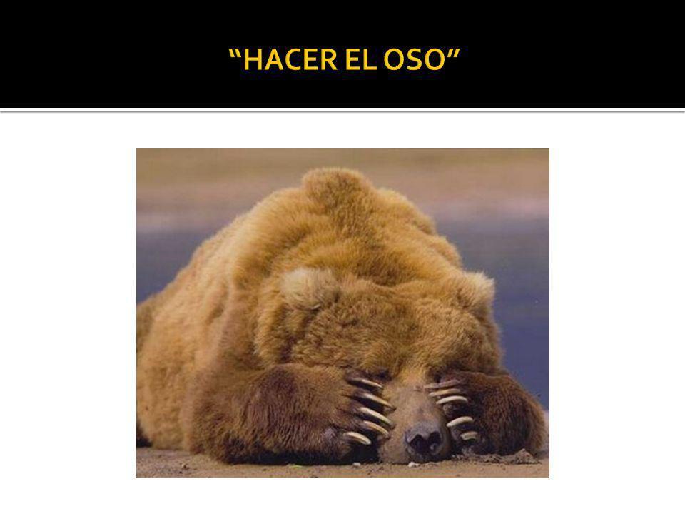 HACER EL OSO