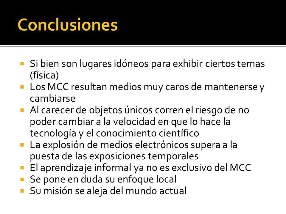 Conclusiones Si bien son lugares idóneos para exhibir ciertos temas (física) Los MCC resultan medios muy caros de mantenerse y cambiarse.