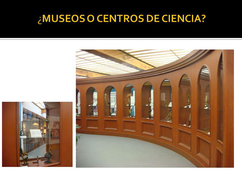 ¿MUSEOS O CENTROS DE CIENCIA
