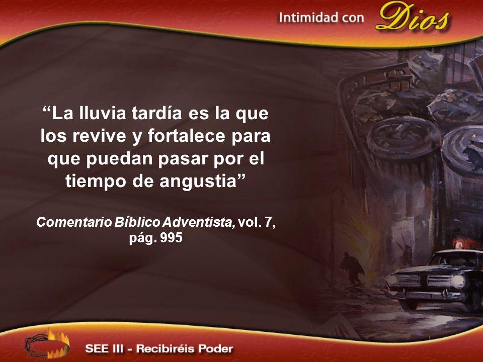 La lluvia tardía es la que los revive y fortalece para que puedan pasar por el tiempo de angustia Comentario Bíblico Adventista, vol.