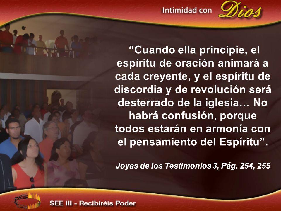 Cuando ella principie, el espíritu de oración animará a cada creyente, y el espíritu de discordia y de revolución será desterrado de la iglesia… No habrá confusión, porque todos estarán en armonía con el pensamiento del Espíritu .