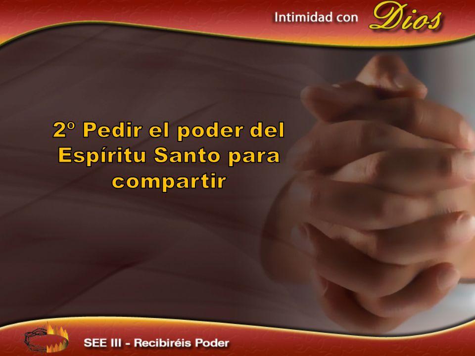 2º Pedir el poder del Espíritu Santo para compartir