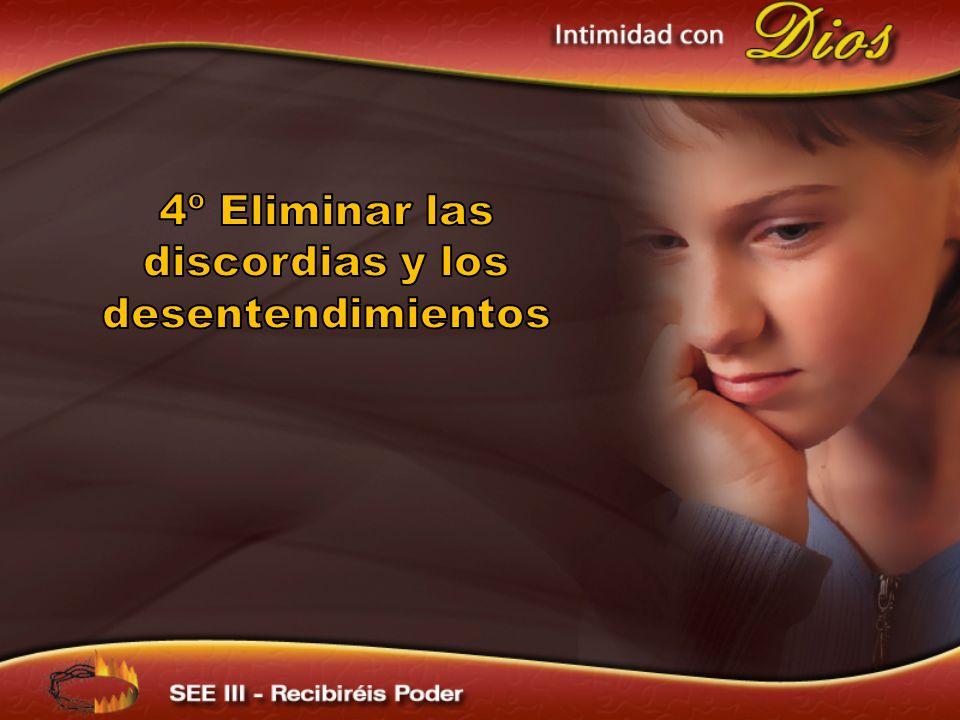 4º Eliminar las discordias y los desentendimientos