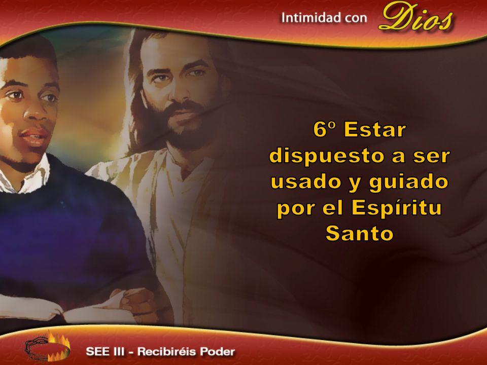 6º Estar dispuesto a ser usado y guiado por el Espíritu Santo