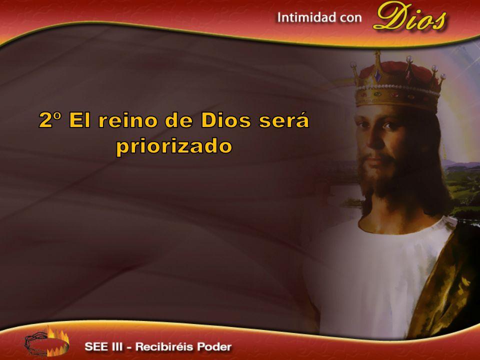 2º El reino de Dios será priorizado