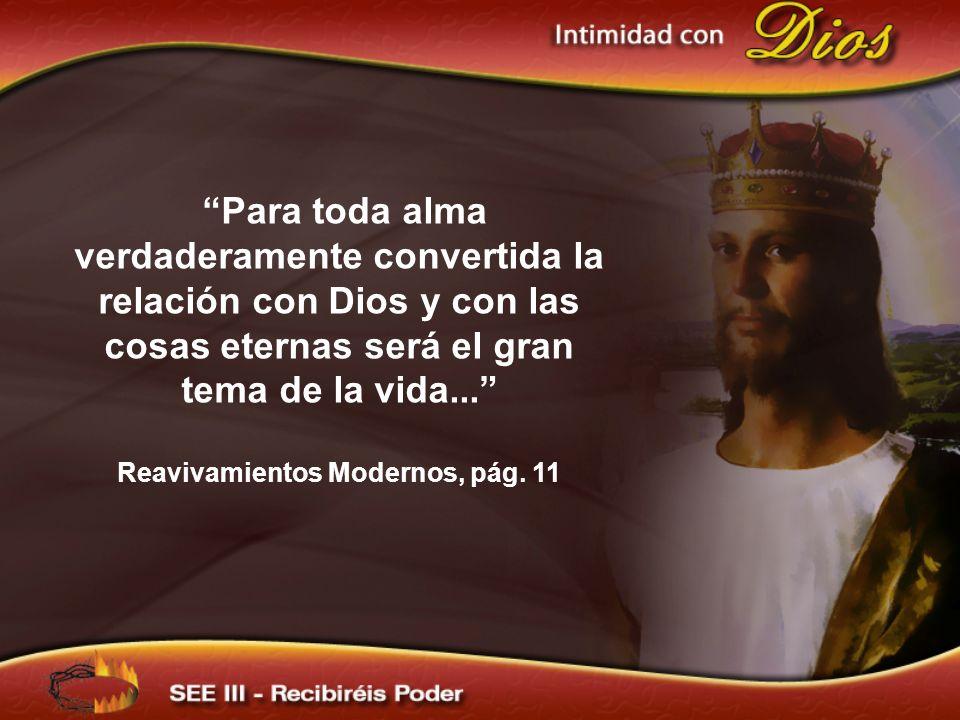 Para toda alma verdaderamente convertida la relación con Dios y con las cosas eternas será el gran tema de la vida... Reavivamientos Modernos, pág.
