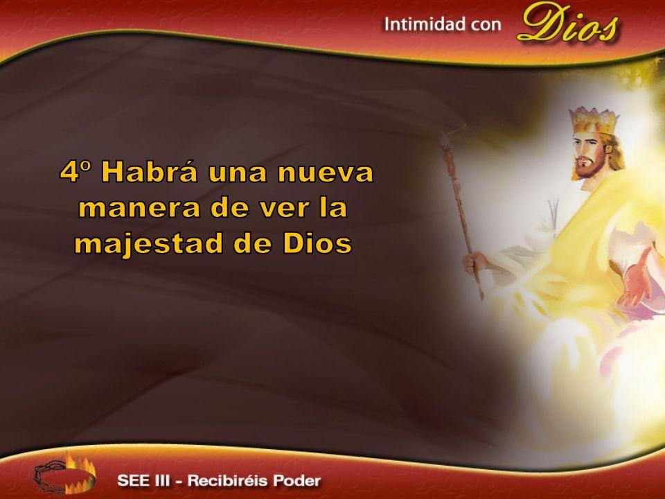 4º Habrá una nueva manera de ver la majestad de Dios